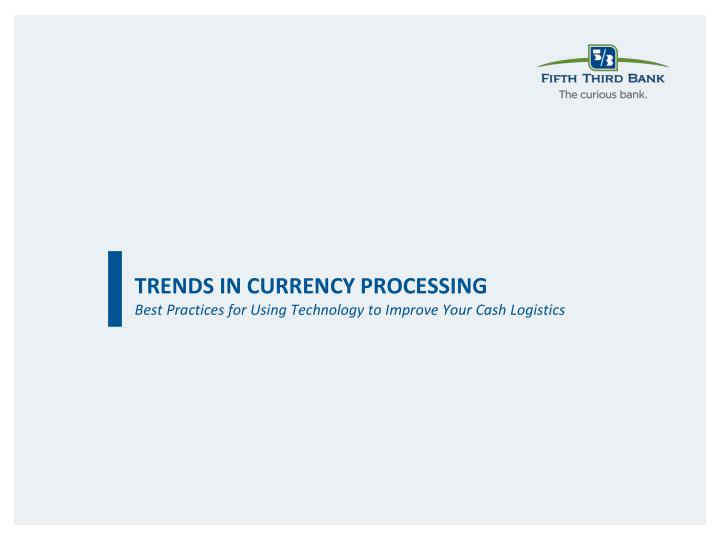 trends in currency processing best practices for using technology to improve your cash logistics n.