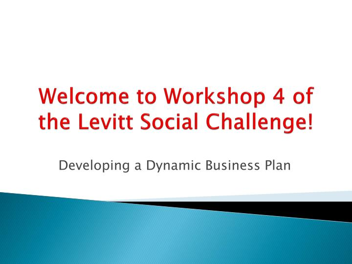 welcome to workshop 4 of the levitt social challenge n.