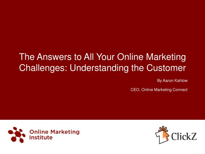 The answers to all your online marketing challenges understanding the customer