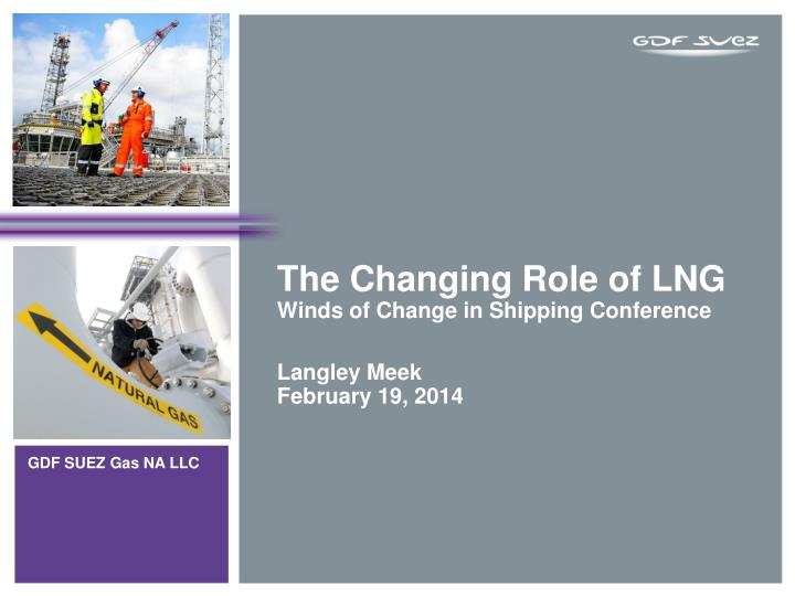the changing role of lng winds of change in shipping conference langley meek february 19 2014 n.