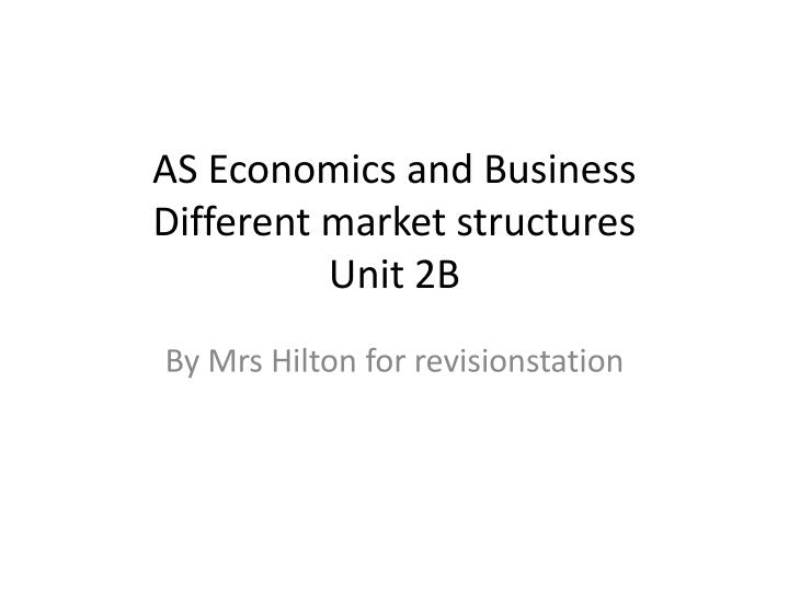 as economics and business different market structures unit 2b n.