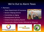 we re out to alarm texas