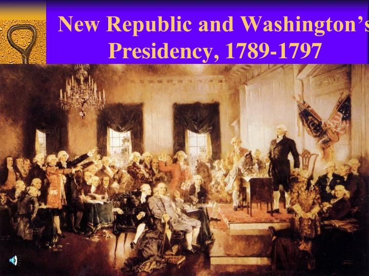 new republic and washington s presidency 1789 1797 n.