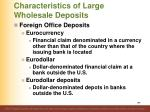 characteristics of large wholesale deposits5