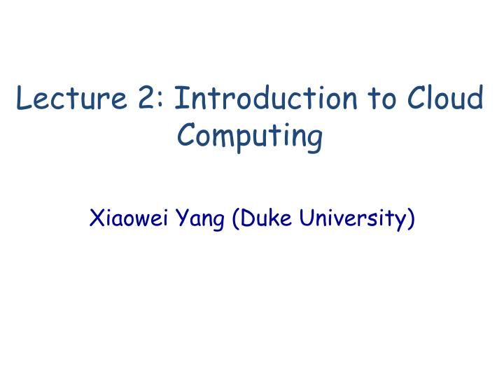 lecture 2 introduction to cloud computing n.