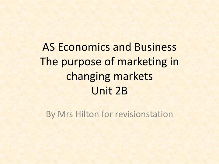 as economics and business the purpose of marketing in changing markets unit 2b n.