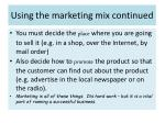 using the marketing mix continued
