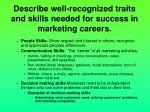 describe well recognized traits and skills needed for success in marketing careers