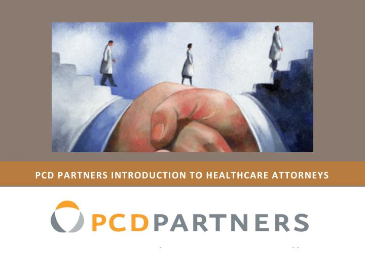pcd partners introduction to healthcare attorneys n.