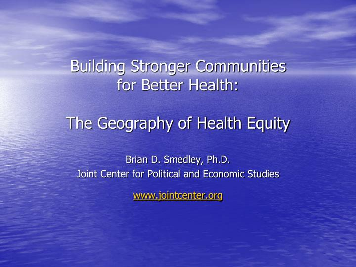 building stronger communities for better health the geography of health equity n.