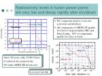 radioactivity levels in fusion power plants are very low and decay rapidly after shutdown