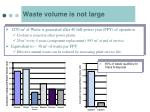 waste volume is not large