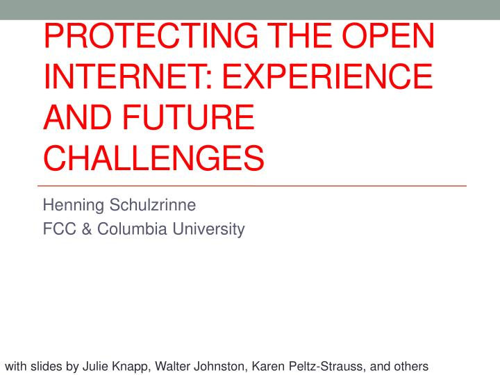 protecting the open internet experience and future challenges n.