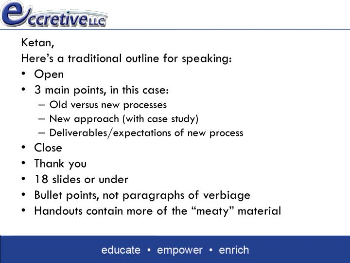 PPT - Ketan, Here's a traditional outline for speaking: Open 3 main