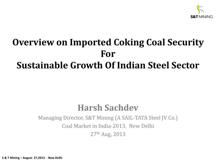 overview on imported coking coal security for sustainable growth of indian steel sector n.