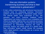 how are information systems transforming business and what is their relationship to globalization