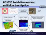 sic sgto switch development and failure investigation