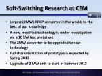 soft switching research at cem