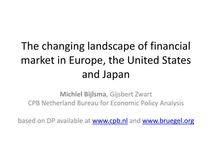 the changing landscape of financial market in europe the united states and japan n.