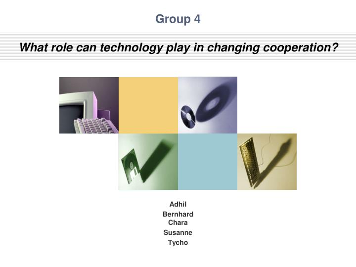 group 4 what role can technology play in changing c ooperation n.