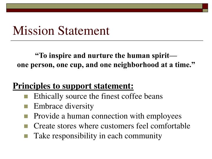 history and mission statement of starbucks marketing essay Starbucks mission statement uploaded by cristina sta maria the ue mission statement imploring the aid of divine providence, the university of the east dedicates itself to the service of youth, country and god, and declares adherence to academic freedom, progressive instruction, creative.