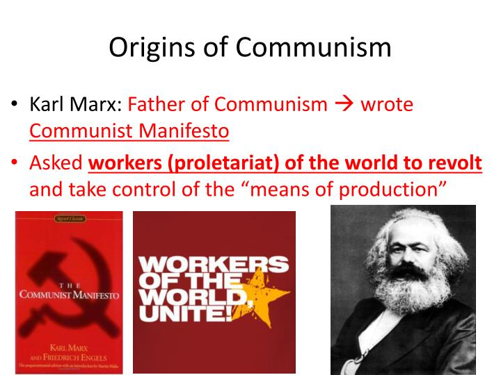 history and origins of communism Communism is a social-economic system in which means of production are commonly owned (either by the people directly, through the commune or by communist society), and production is undertaken for use, rather than for profit communist society is thus stateless, classless, moneyless, and.
