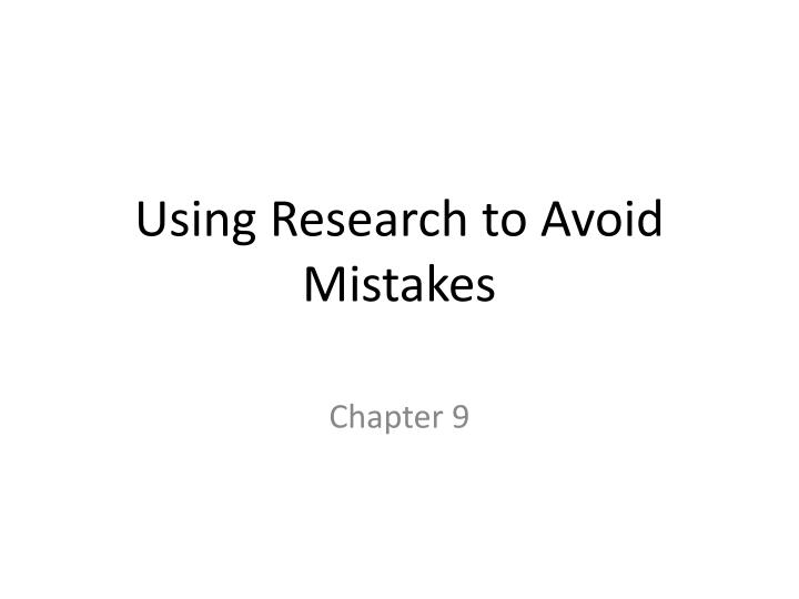 using research to avoid mistakes n.