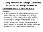 1 using reserves of foreign currencies to buy or sell foreign currencies1