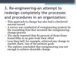 3 re engineering an attempt to redesign completely the processes and procedures in an organization