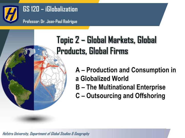 topic 2 global markets global products global firms n.