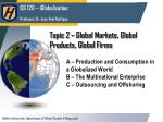topic 2 global markets global products global firms