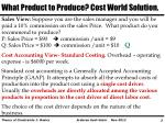what product to produce cost world solution