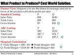 what product to produce cost world solution3