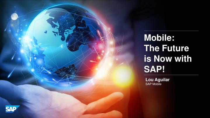 Mobile the future is now with sap