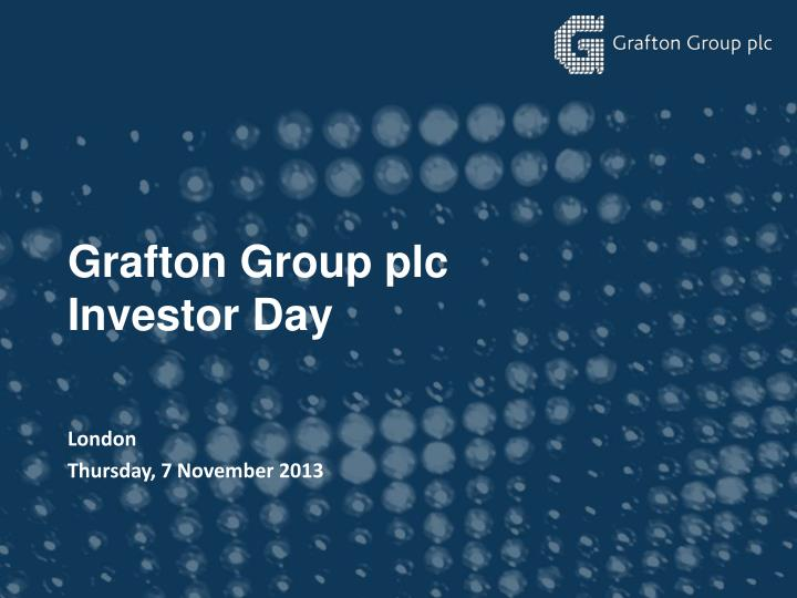 grafton group plc investor day n.