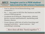 imagine you re a psm student interested in life science business