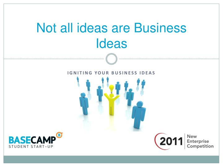 not all ideas are business ideas n.