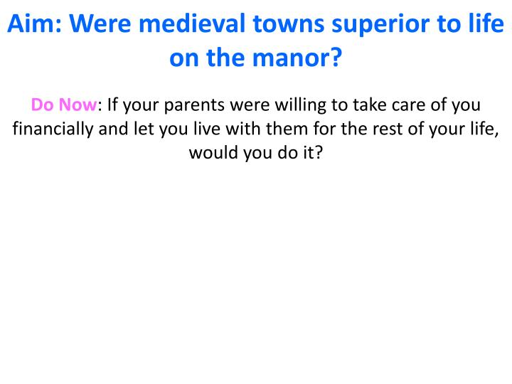 aim were medieval towns superior to life on the manor n.
