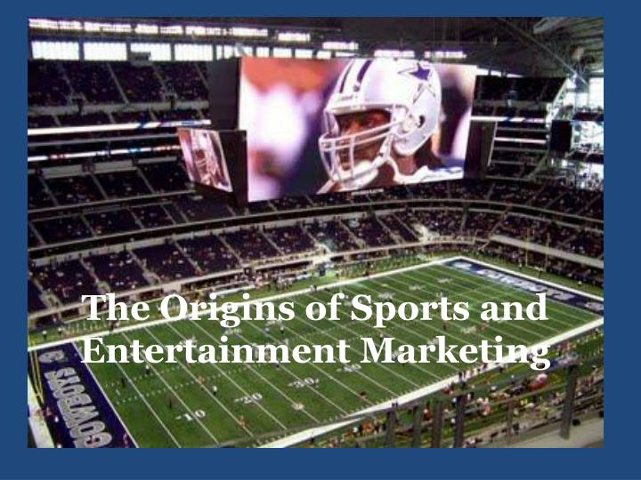the origins of sports and entertainment marketing n.