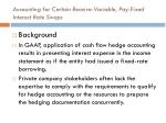 accounting for certain receive variable pay fixed interest rate swaps7
