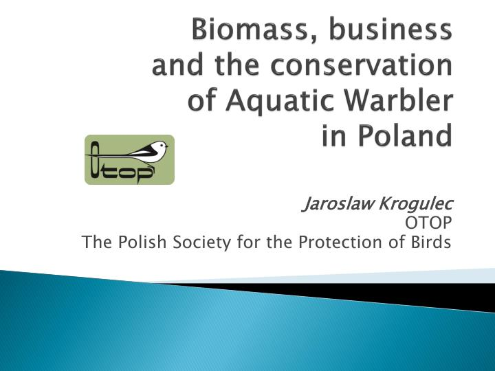 biomass business and the conservation of aquatic warbler in poland n.