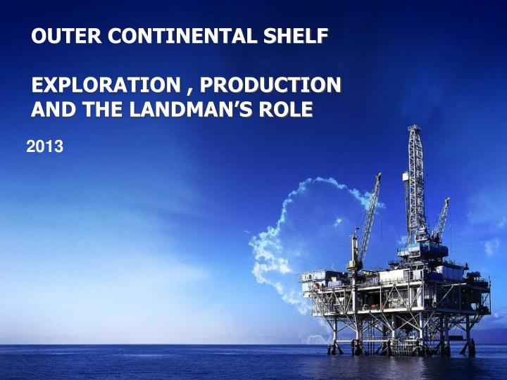 outer continental shelf exploration production and the landman s role n.