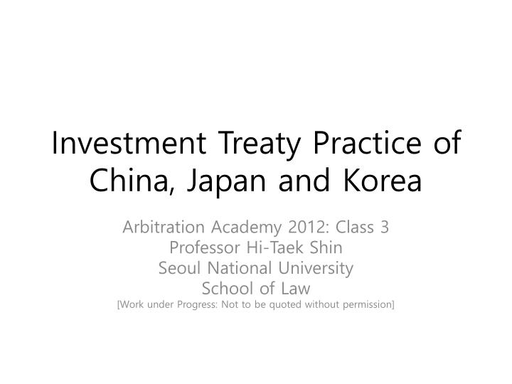 investment treaty practice of china japan and korea n.