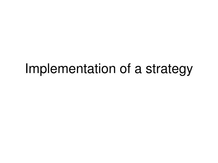 implementation of a strategy n.