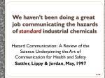 we haven t been doing a great job communicating the hazards of standard industrial chemicals