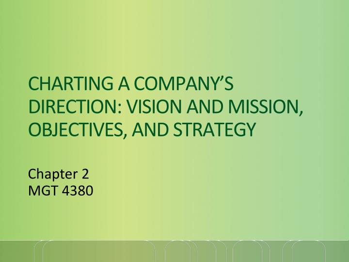 charting a company s direction vision and mission objectives and strategy n.