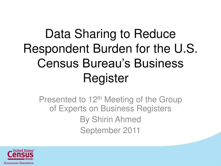 data sharing to reduce respondent burden for the u s census bureau s business register n.