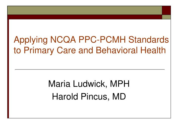 applying ncqa ppc pcmh standards to primary care and behavioral health n.