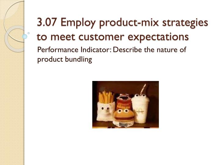 3 07 employ product mix strategies to meet customer expectations n.