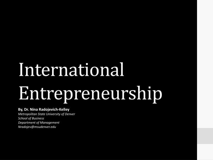 international entrepreneurship The role of international entrepreneurship capability on international performance in born global firms 127 to improve the bundles of resources, and to supply the.